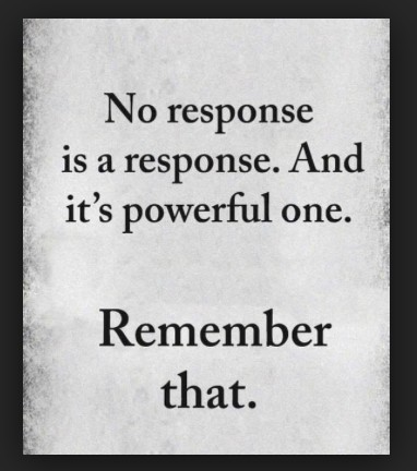 no response is a powerful response